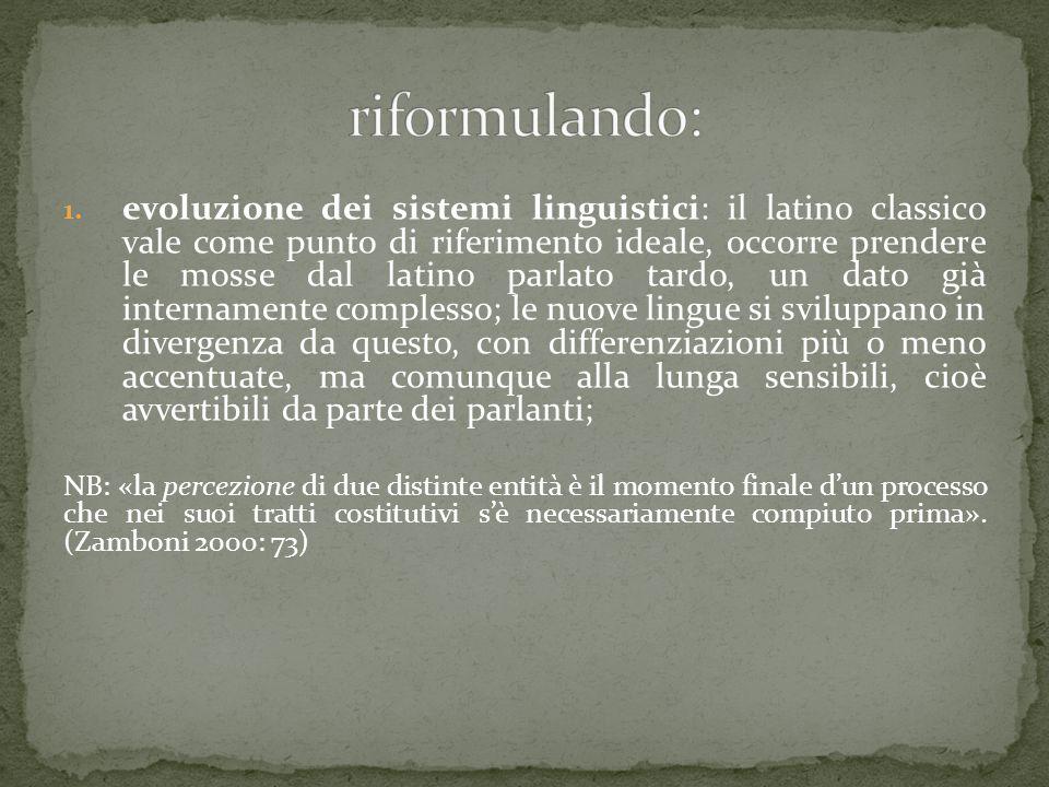 1. evoluzione dei sistemi linguistici: il latino classico vale come punto di riferimento ideale, occorre prendere le mosse dal latino parlato tardo, u