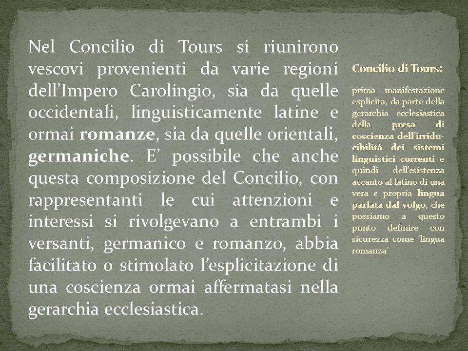 Nel Concilio di Tours si riunirono vescovi provenienti da varie regioni dell'Impero Carolingio, sia da quelle occidentali, linguisticamente latine e o