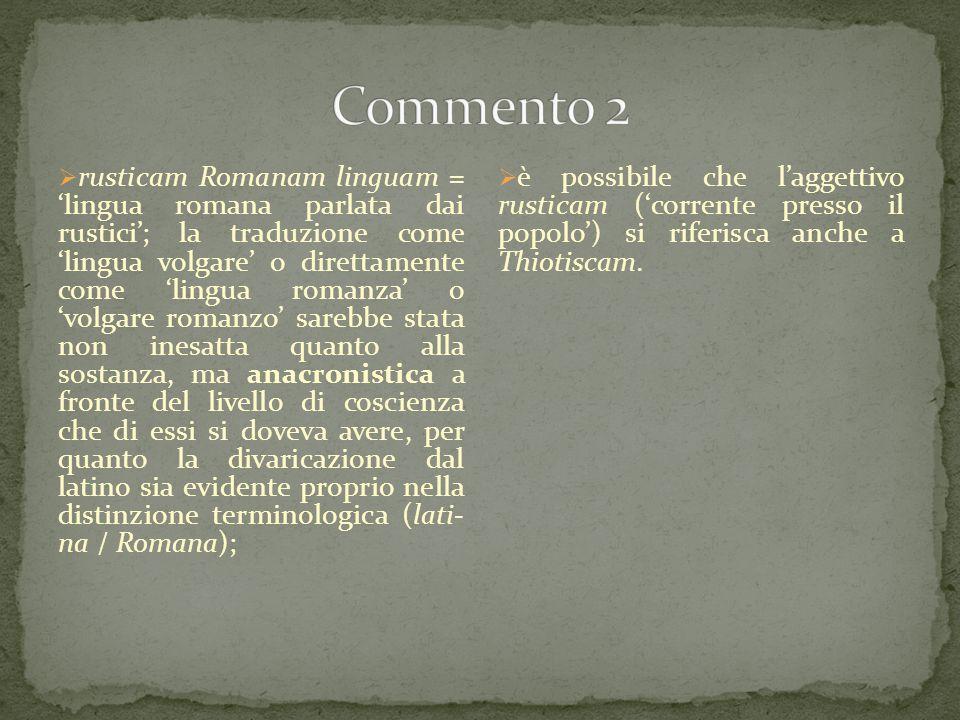  rusticam Romanam linguam = 'lingua romana parlata dai rustici'; la traduzione come 'lingua volgare' o direttamente come 'lingua romanza' o 'volgare