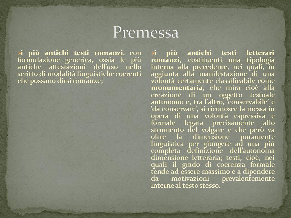  i più antichi testi romanzi, con formulazione generica, ossia le più antiche attestazioni dell'uso nello scritto di modalità linguistiche coerenti c