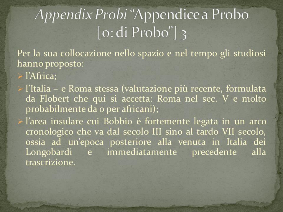 Per la sua collocazione nello spazio e nel tempo gli studiosi hanno proposto:  l'Africa;  l'Italia – e Roma stessa (valutazione più recente, formula