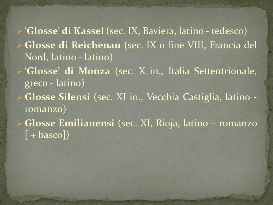  'Glosse' di Kassel (sec. IX, Baviera, latino - tedesco)  Glosse di Reichenau (sec. IX o fine VIII, Francia del Nord, latino - latino)  'Glosse' di