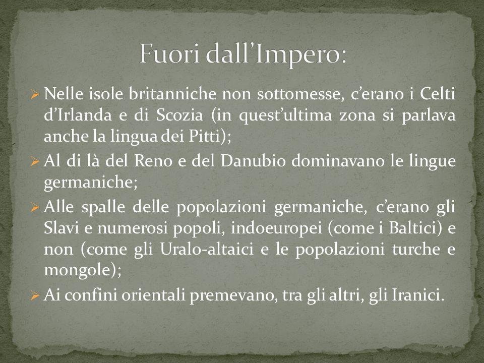  etrusco (lingua non indoeuropea); a Sud dei colli Albani, altri idiomi affini all'etrusco;  Osco (area appenninica);  umbro;  Greco, dialetto dorico (Magna Grecia e Sicilia);  Celtico (pianura padana).