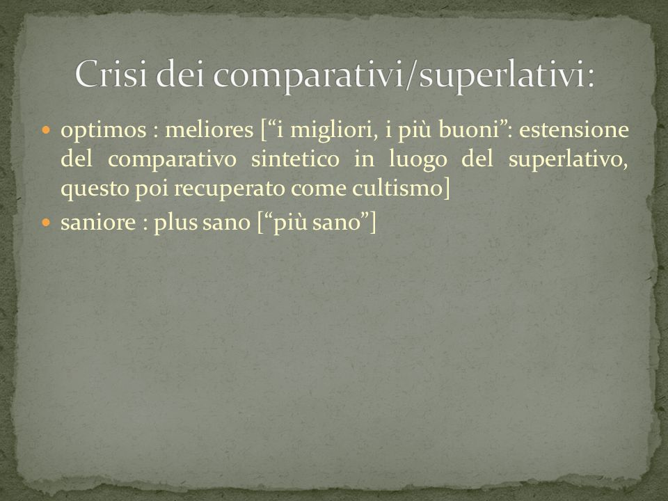 """optimos : meliores [""""i migliori, i più buoni"""": estensione del comparativo sintetico in luogo del superlativo, questo poi recuperato come cultismo] san"""