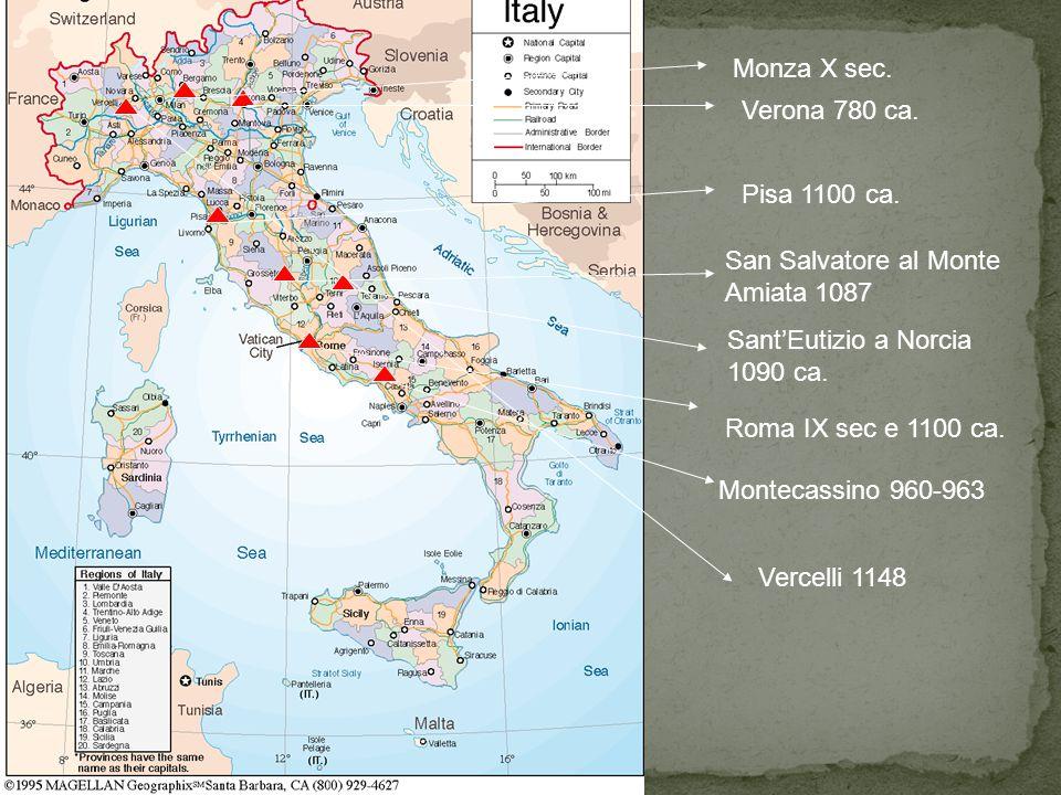 Verona 780 ca. San Salvatore al Monte Amiata 1087 Sant'Eutizio a Norcia 1090 ca. Montecassino 960-963 Pisa 1100 ca. Roma IX sec e 1100 ca. Vercelli 11