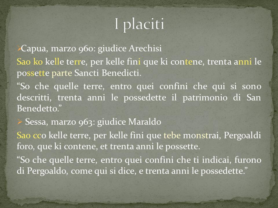 """ Capua, marzo 960: giudice Arechisi Sao ko kelle terre, per kelle fini que ki contene, trenta anni le possette parte Sancti Benedicti. """"So che quelle"""