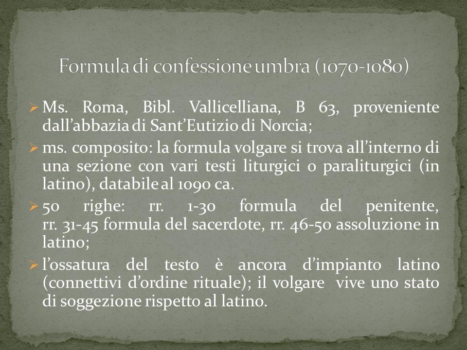  Ms. Roma, Bibl. Vallicelliana, B 63, proveniente dall'abbazia di Sant'Eutizio di Norcia;  ms. composito: la formula volgare si trova all'interno di
