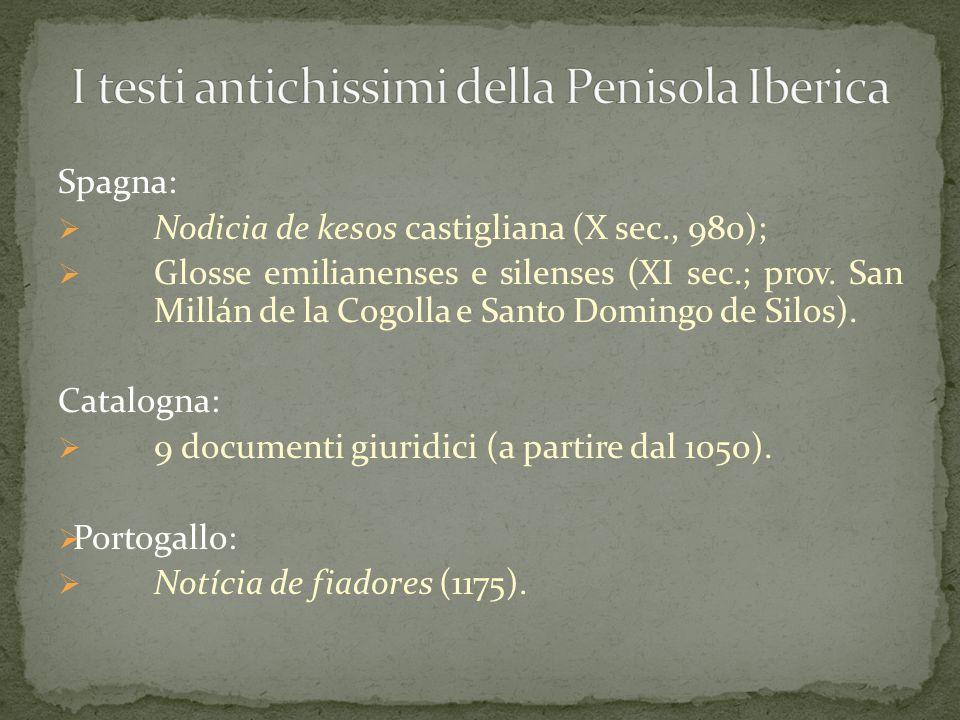 Spagna:  Nodicia de kesos castigliana (X sec., 980);  Glosse emilianenses e silenses (XI sec.; prov. San Millán de la Cogolla e Santo Domingo de Sil