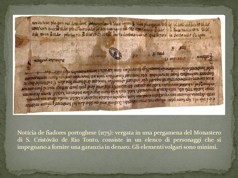 Notícia de fiadores portoghese (1175): vergata in una pergamena del Monastero di S. Cristóvão de Rio Tonto, consiste in un elenco di personaggi che si