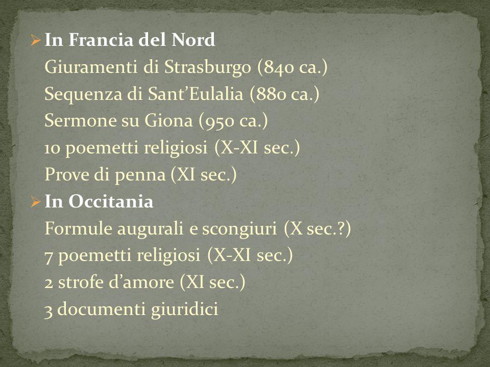  In Francia del Nord Giuramenti di Strasburgo (840 ca.) Sequenza di Sant'Eulalia (880 ca.) Sermone su Giona (950 ca.) 10 poemetti religiosi (X-XI sec
