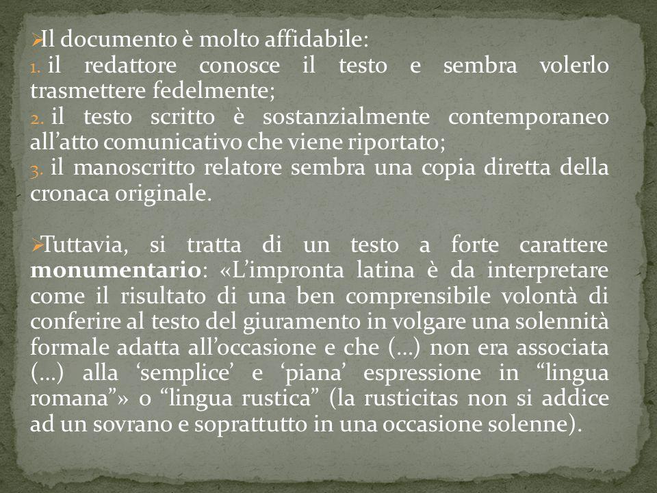  Il documento è molto affidabile: 1. il redattore conosce il testo e sembra volerlo trasmettere fedelmente; 2. il testo scritto è sostanzialmente con