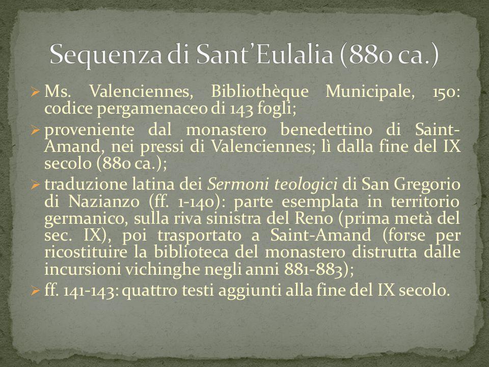  Ms. Valenciennes, Bibliothèque Municipale, 150: codice pergamenaceo di 143 fogli;  proveniente dal monastero benedettino di Saint- Amand, nei press