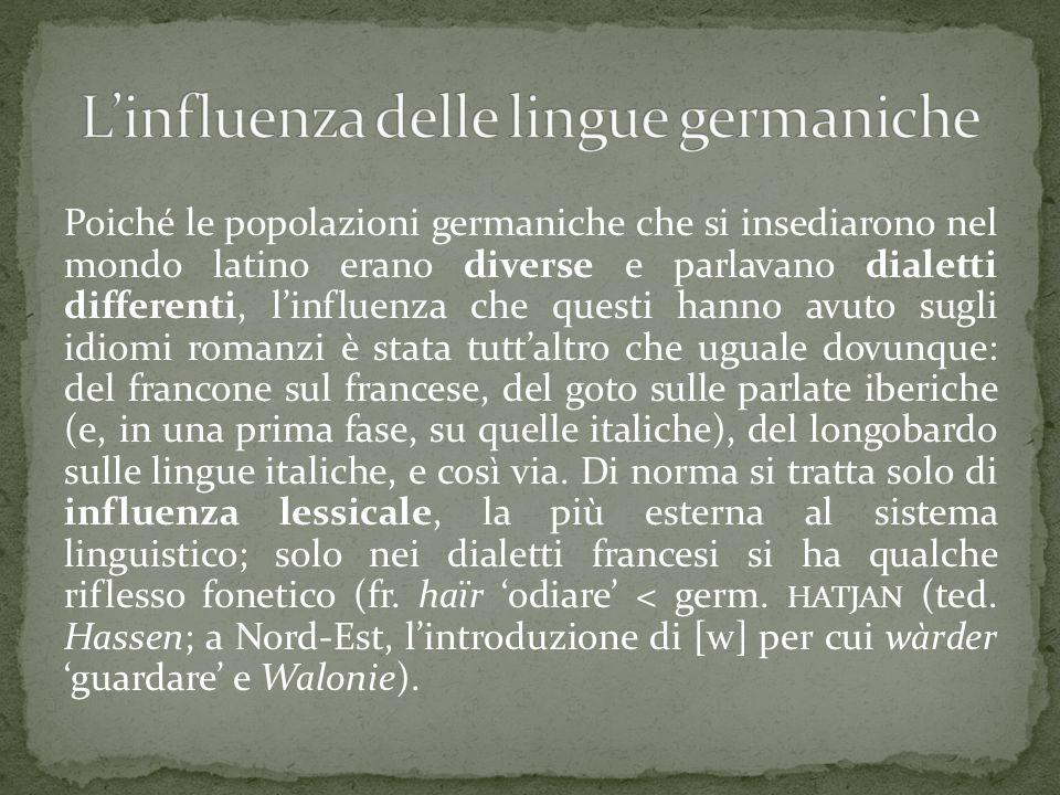 Poiché le popolazioni germaniche che si insediarono nel mondo latino erano diverse e parlavano dialetti differenti, l'influenza che questi hanno avuto