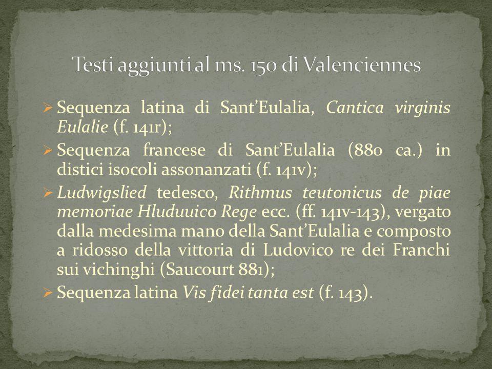  Sequenza latina di Sant'Eulalia, Cantica virginis Eulalie (f. 141r);  Sequenza francese di Sant'Eulalia (880 ca.) in distici isocoli assonanzati (f