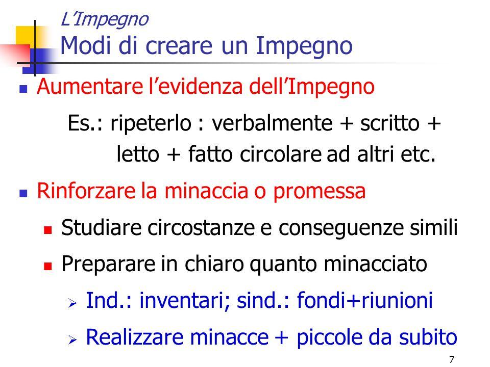 7 L'Impegno Modi di creare un Impegno Aumentare l'evidenza dell'Impegno Es.: ripeterlo : verbalmente + scritto + letto + fatto circolare ad altri etc.