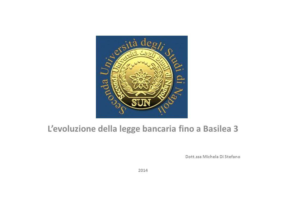 L'evoluzione della legge bancaria fino a Basilea 3 Dott.ssa Michela Di Stefano 2014