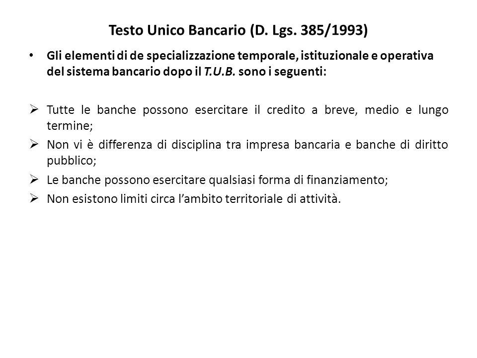 Testo Unico Bancario (D. Lgs. 385/1993) Gli elementi di de specializzazione temporale, istituzionale e operativa del sistema bancario dopo il T.U.B. s