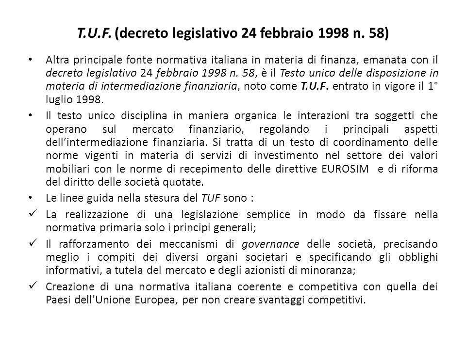 T.U.F. (decreto legislativo 24 febbraio 1998 n. 58) Altra principale fonte normativa italiana in materia di finanza, emanata con il decreto legislativ