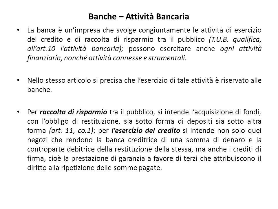 Banche – Attività Bancaria La banca è un'impresa che svolge congiuntamente le attività di esercizio del credito e di raccolta di risparmio tra il pubblico (T.U.B.