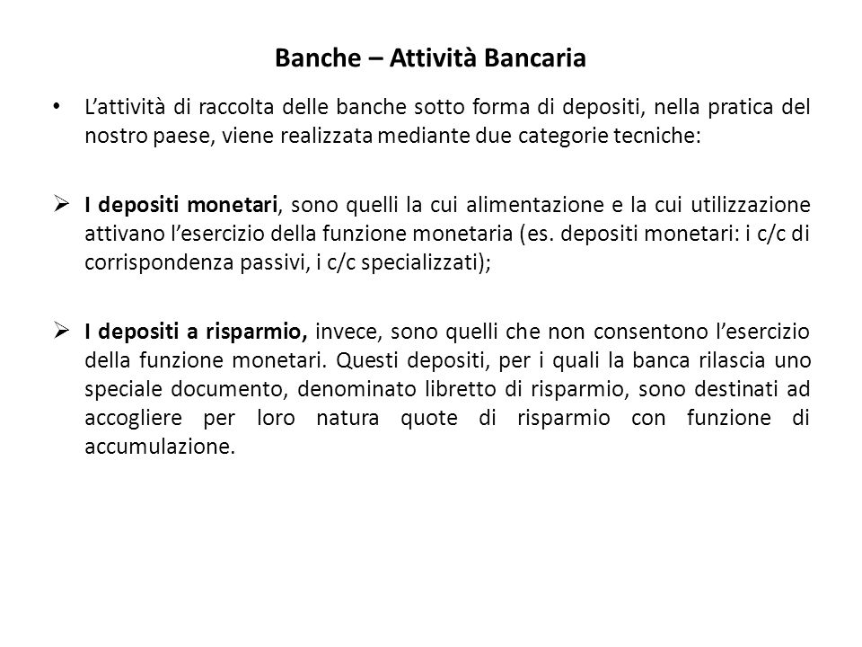 Banche – Attività Bancaria L'attività di raccolta delle banche sotto forma di depositi, nella pratica del nostro paese, viene realizzata mediante due