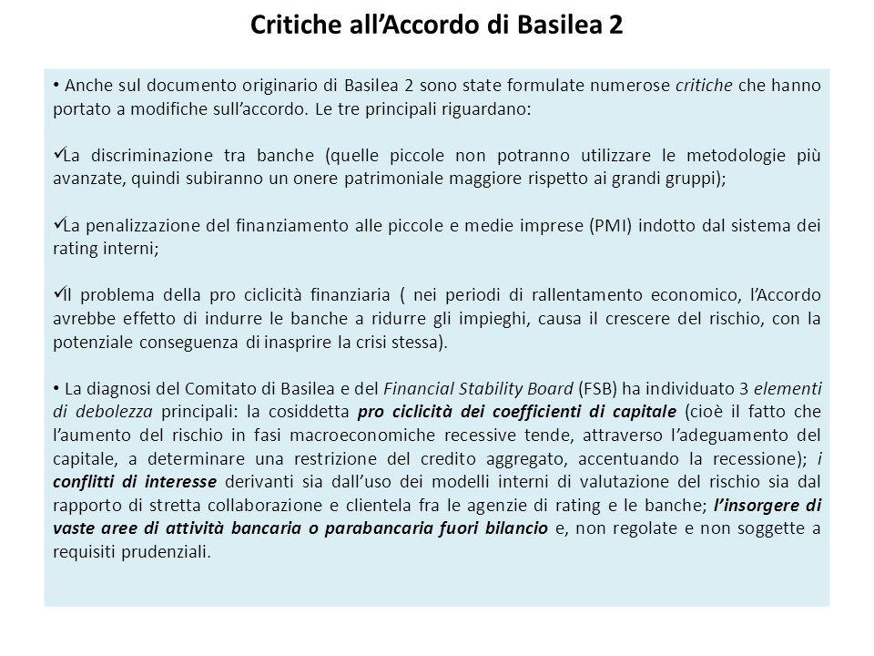 Critiche all'Accordo di Basilea 2 Anche sul documento originario di Basilea 2 sono state formulate numerose critiche che hanno portato a modifiche sull'accordo.