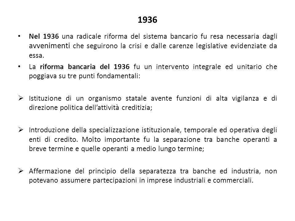 1936 Nel 1936 una radicale riforma del sistema bancario fu resa necessaria dagli avvenimenti che seguirono la crisi e dalle carenze legislative evidenziate da essa.