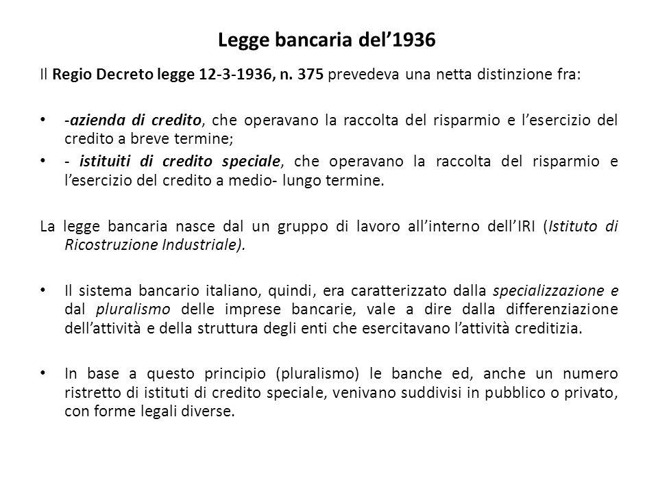 Legge bancaria del'1936 Il Regio Decreto legge 12-3-1936, n. 375 prevedeva una netta distinzione fra: -azienda di credito, che operavano la raccolta d