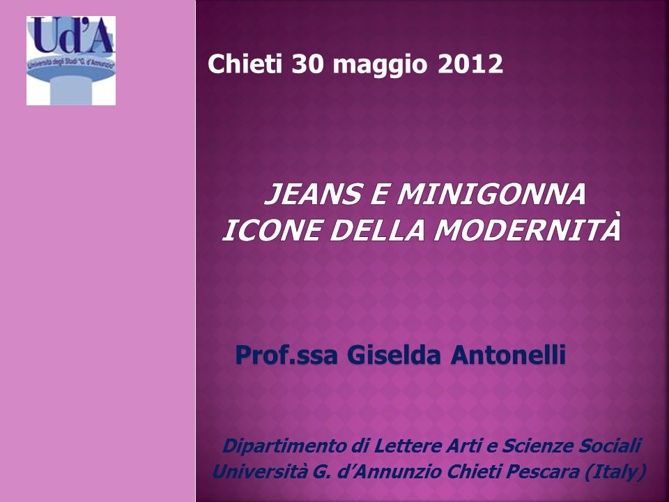 Chieti 30 maggio 2012 Prof.ssa Giselda Antonelli Dipartimento di Lettere Arti e Scienze Sociali Università G. d'Annunzio Chieti Pescara (Italy)