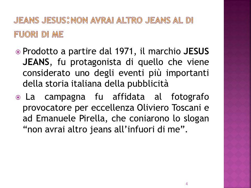 Prodotto a partire dal 1971, il marchio JESUS JEANS, fu protagonista di quello che viene considerato uno degli eventi più importanti della storia it