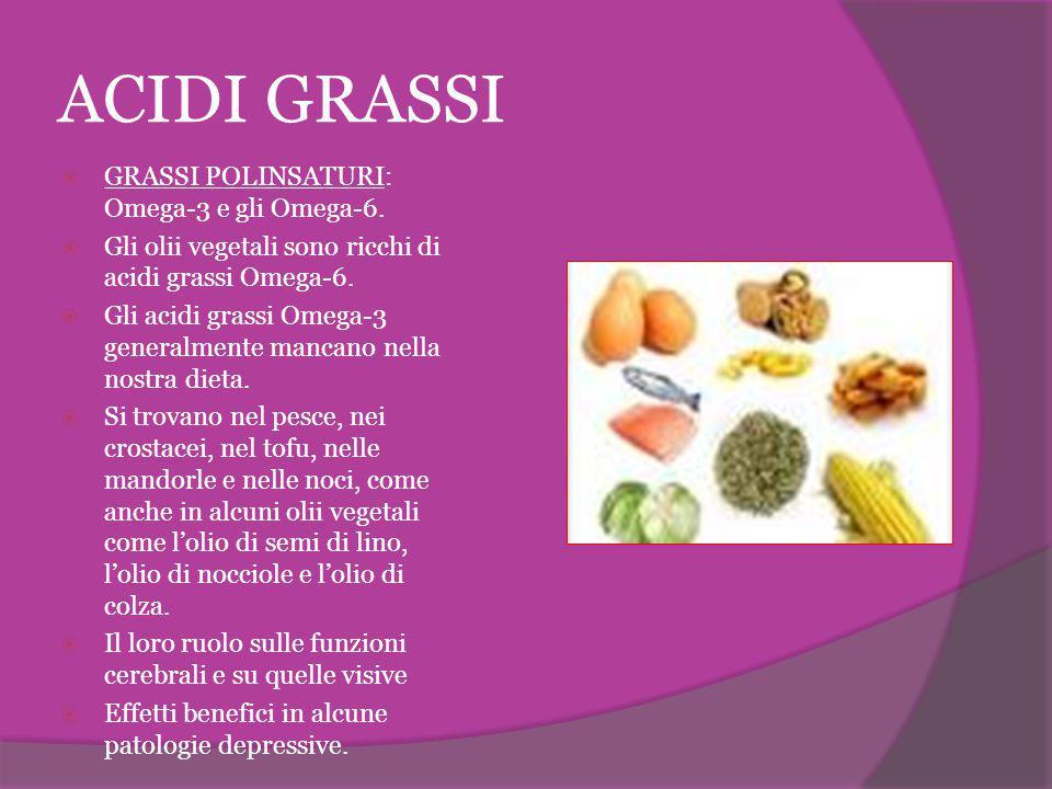 ACIDI GRASSI  GRASSI POLINSATURI: Omega-3 e gli Omega-6.  Gli olii vegetali sono ricchi di acidi grassi Omega-6.  Gli acidi grassi Omega-3 generalm