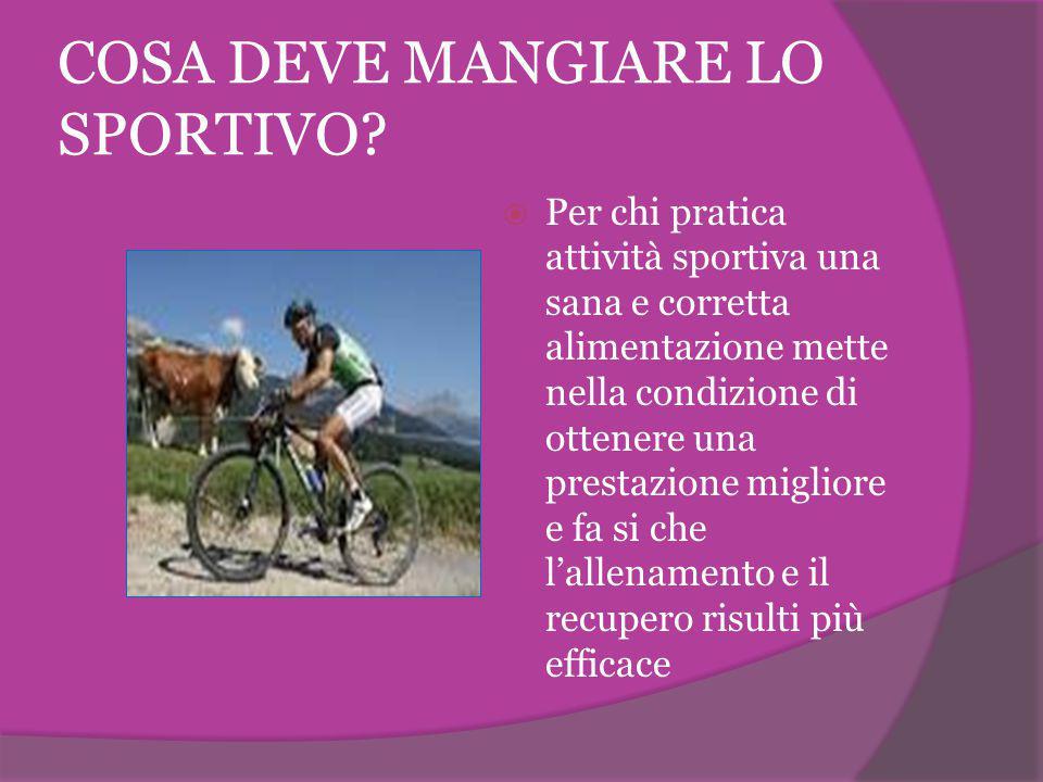 COSA DEVE MANGIARE LO SPORTIVO?  Per chi pratica attività sportiva una sana e corretta alimentazione mette nella condizione di ottenere una prestazio