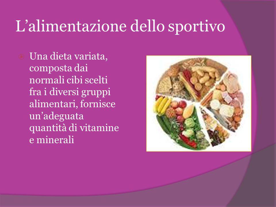 L'alimentazione dello sportivo  Una dieta variata, composta dai normali cibi scelti fra i diversi gruppi alimentari, fornisce un'adeguata quantità di