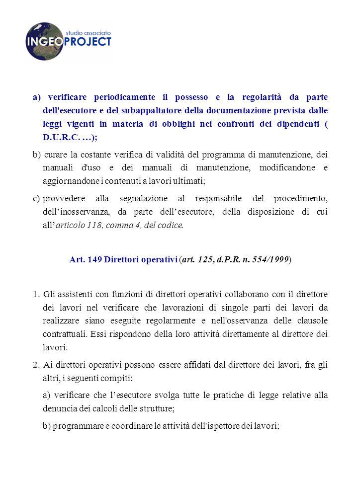 a) verificare periodicamente il possesso e la regolarità da parte dell esecutore e del subappaltatore della documentazione prevista dalle leggi vigenti in materia di obblighi nei confronti dei dipendenti ( D.U.R.C.