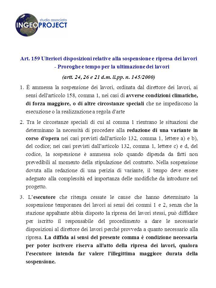 Art. 159 Ulteriori disposizioni relative alla sospensione e ripresa dei lavori - Proroghe e tempo per la ultimazione dei lavori (artt. 24, 26 e 21 d.m
