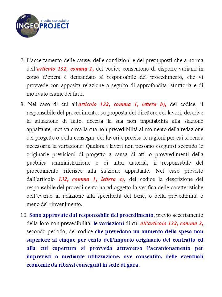 7. L'accertamento delle cause, delle condizioni e dei presupposti che a norma dell'articolo 132, comma 1, del codice consentono di disporre varianti i