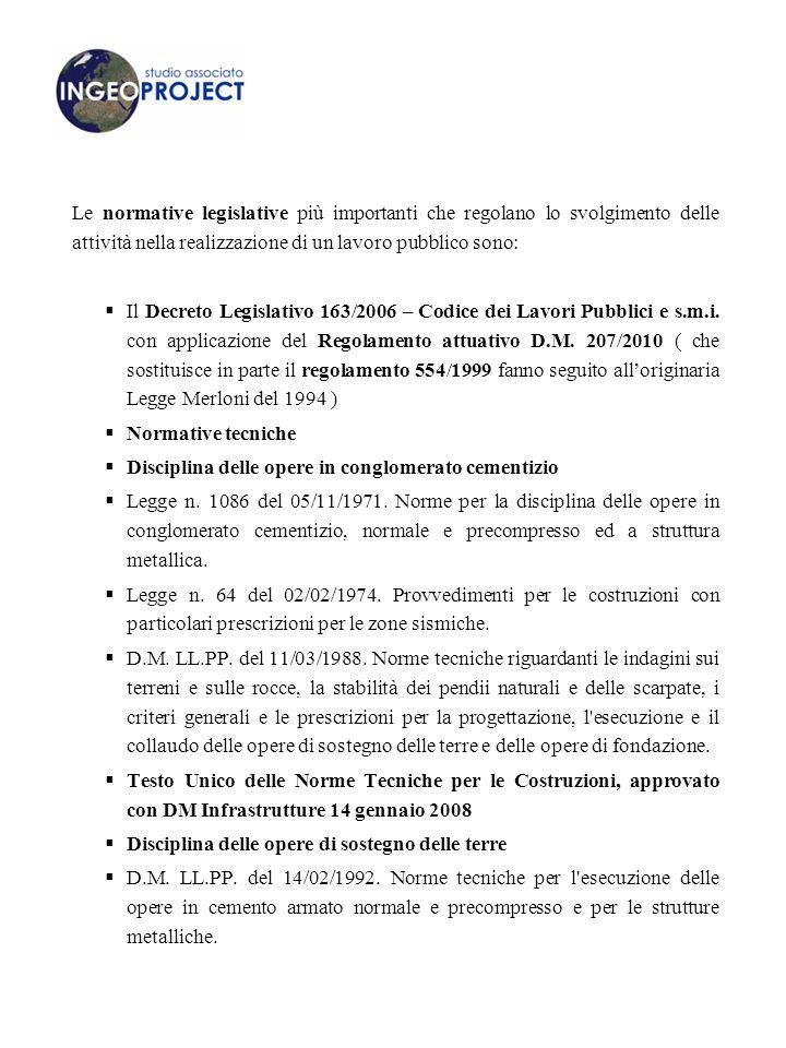 Le normative legislative più importanti che regolano lo svolgimento delle attività nella realizzazione di un lavoro pubblico sono:  Il Decreto Legislativo 163/2006 – Codice dei Lavori Pubblici e s.m.i.