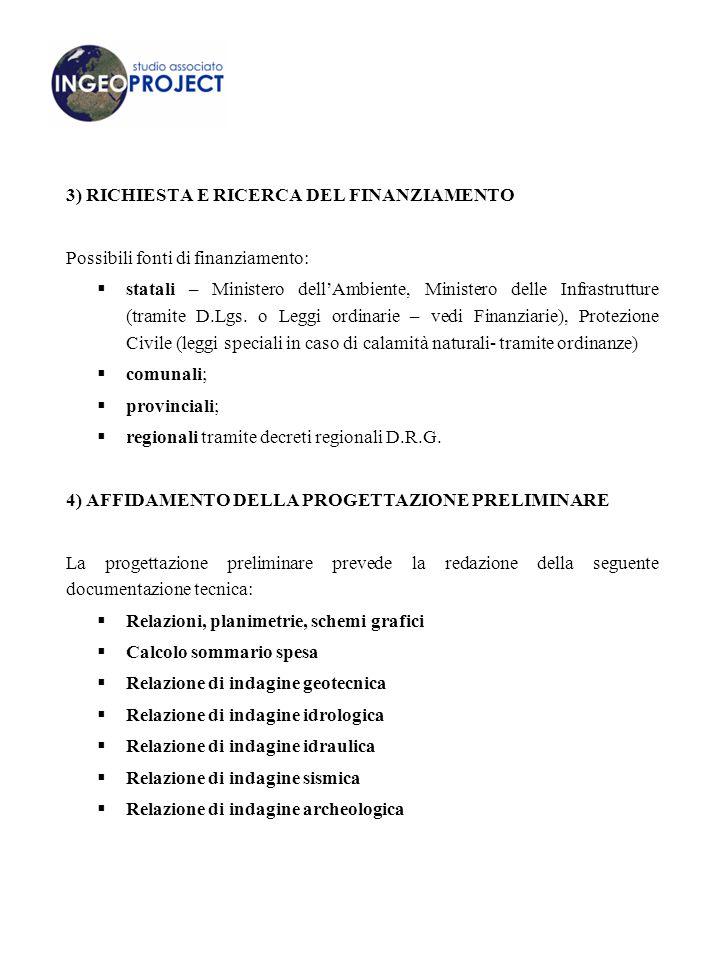 3) RICHIESTA E RICERCA DEL FINANZIAMENTO Possibili fonti di finanziamento:  statali – Ministero dell'Ambiente, Ministero delle Infrastrutture (tramite D.Lgs.