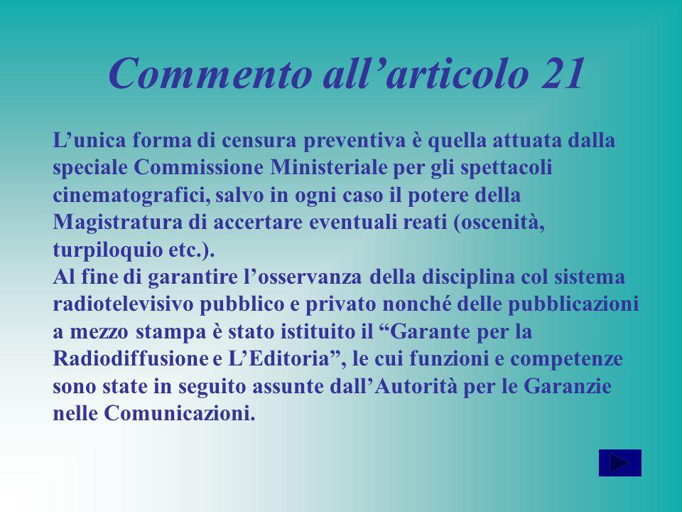Articolo 21 Tutti hanno diritto di manifestare liberamente il proprio pensiero con la parola, lo scritto ed ogni altro mezzo di diffusione. La stampa