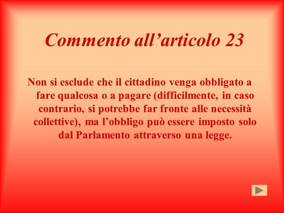 Articolo 23 Nessuna prestazione personale o patrimoniale può essere imposta se non in base alla legge.