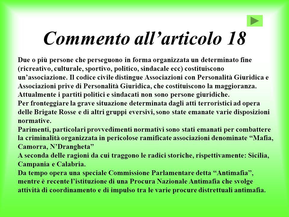 Commento all'articolo 18 Due o più persone che perseguono in forma organizzata un determinato fine (ricreativo, culturale, sportivo, politico, sindacale ecc) costituiscono un'associazione.