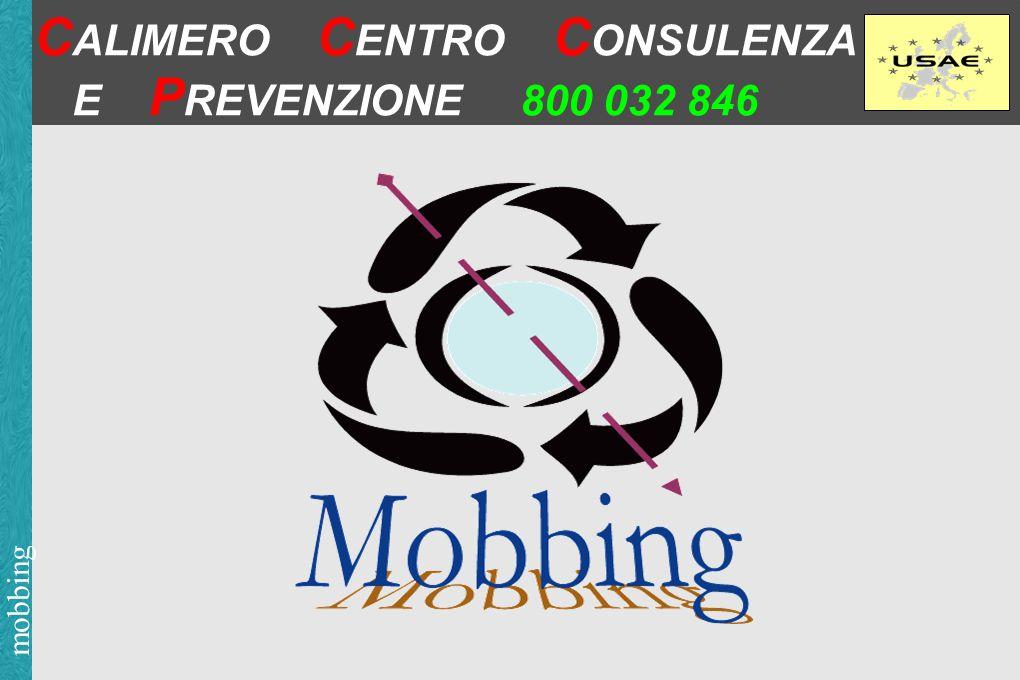 mobbing C ALIMERO C ENTRO C ONSULENZA E P REVENZIONE 800 032 846