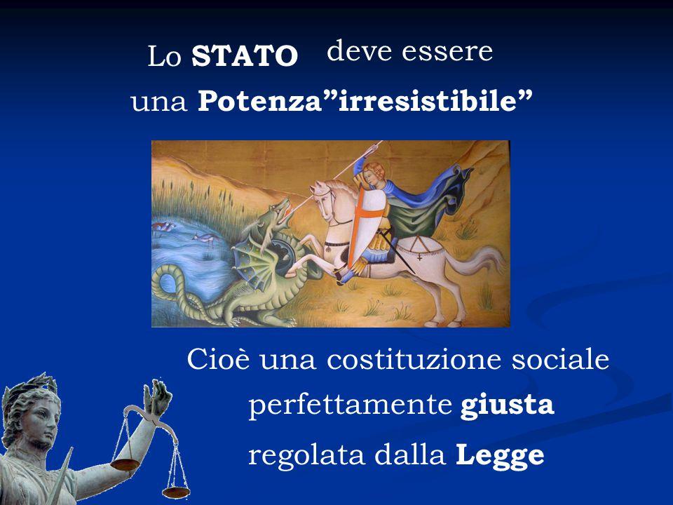 """Lo STATO deve essere una Potenza""""irresistibile"""" Cioè una costituzione sociale perfettamente giusta regolata dalla Legge"""