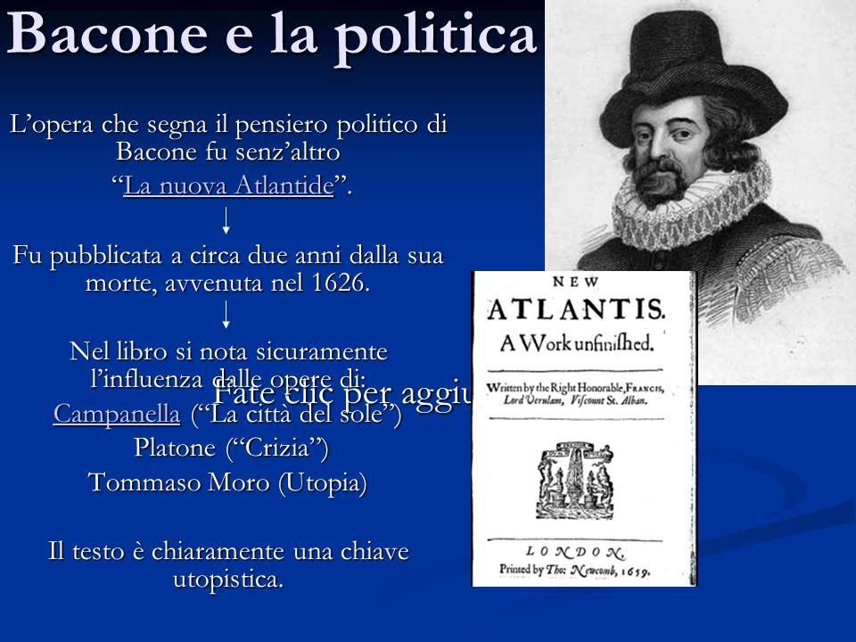 """Fate clic per aggiungere testo Bacone e la politica L'opera che segna il pensiero politico di Bacone fu senz'altro """"La nuova Atlantide"""". """"La nuova Atl"""