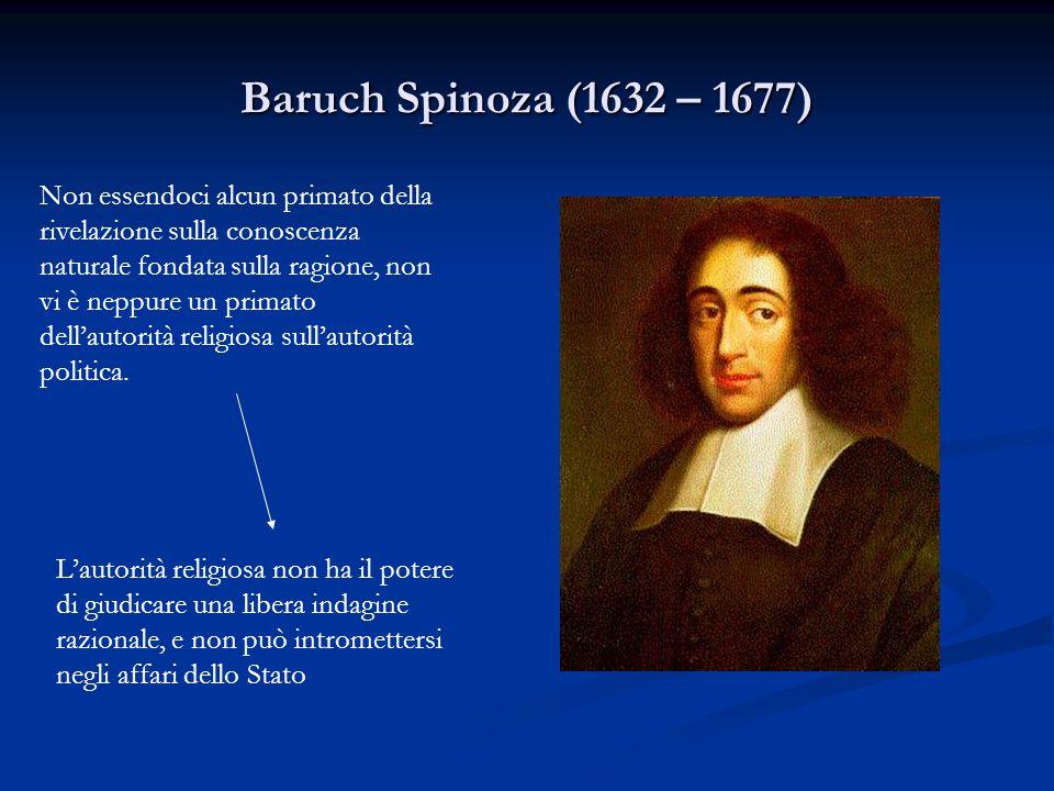Baruch Spinoza (1632 – 1677) Non essendoci alcun primato della rivelazione sulla conoscenza naturale fondata sulla ragione, non vi è neppure un primat