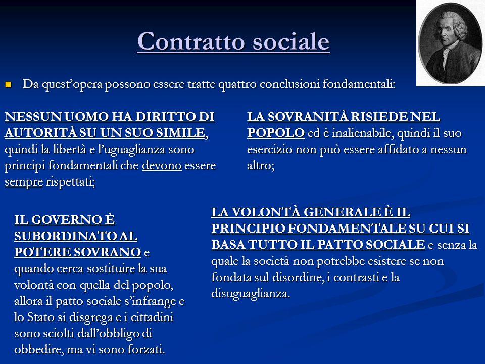 Contratto sociale Contratto sociale Da quest'opera possono essere tratte quattro conclusioni fondamentali: Da quest'opera possono essere tratte quattr