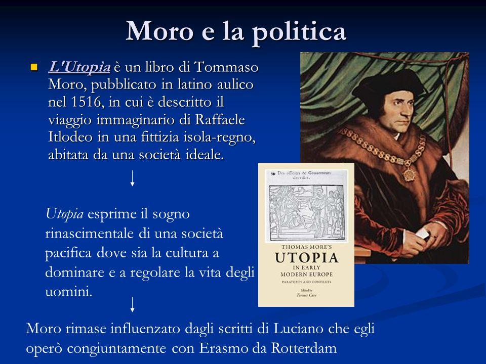 Moro e la politica L'Utopìa è un libro di Tommaso Moro, pubblicato in latino aulico nel 1516, in cui è descritto il viaggio immaginario di Raffaele It