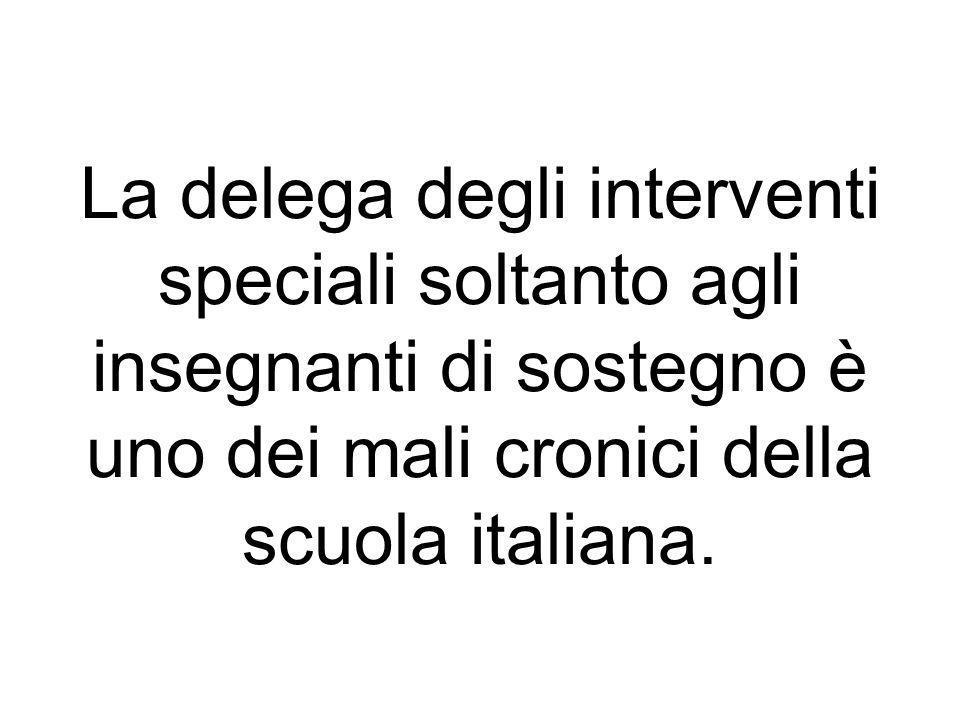 La delega degli interventi speciali soltanto agli insegnanti di sostegno è uno dei mali cronici della scuola italiana.