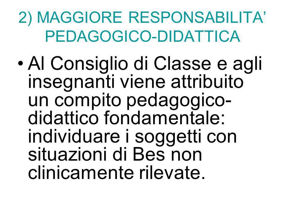 2) MAGGIORE RESPONSABILITA' PEDAGOGICO-DIDATTICA Al Consiglio di Classe e agli insegnanti viene attribuito un compito pedagogico- didattico fondamenta
