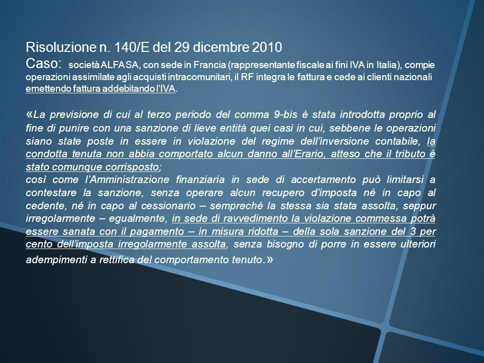 Risoluzione n. 140/E del 29 dicembre 2010 Caso: società ALFA SA, con sede in Francia (rappresentante fiscale ai fini IVA in Italia), compie operazioni