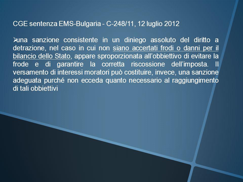 CGE sentenza EMS-Bulgaria - C-248/11, 12 luglio 2012  una sanzione consistente in un diniego assoluto del diritto a detrazione, nel caso in cui non s